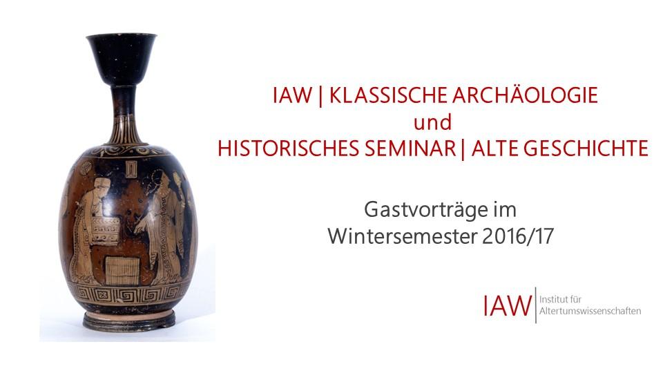 Gastvorträge Klassische Archäologie und Alte Geschichte | Wintersemester 2016/17