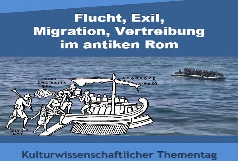Kulturwissenschaftlicher Thementag 2017: Flucht, Exil, Migration, Vertreibung im antiken Rom